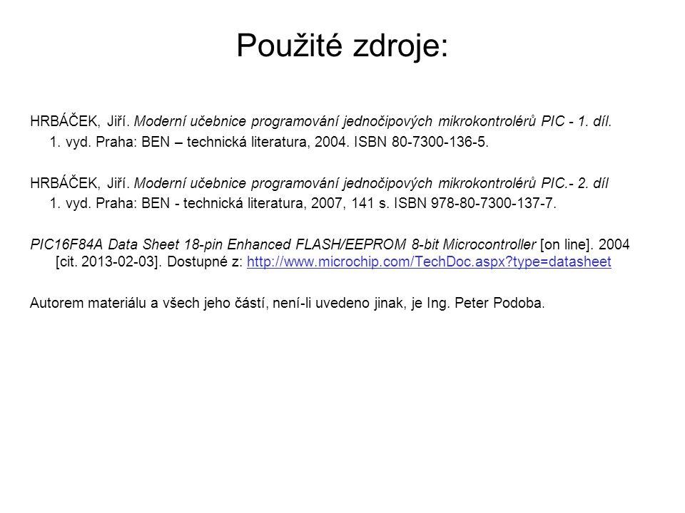 Použité zdroje: HRBÁČEK, Jiří. Moderní učebnice programování jednočipových mikrokontrolérů PIC - 1. díl. 1. vyd. Praha: BEN – technická literatura, 20