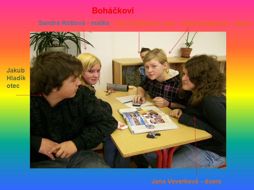 Sandra Rottová - matka Jakub Hladík otec Dan Flajšhans - synAneta Sládková - dcera Jana Veverková - dcera Boháčkovi
