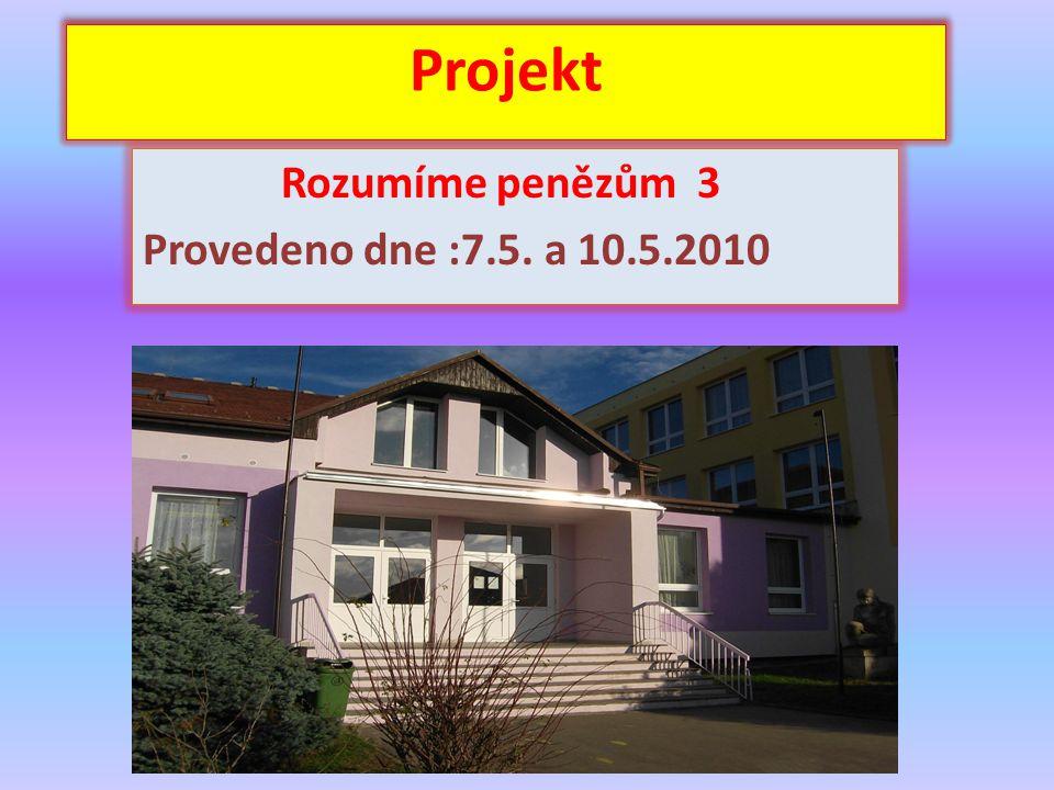 Rozumíme penězům 3 Provedeno dne :7.5. a 10.5.2010 Projekt
