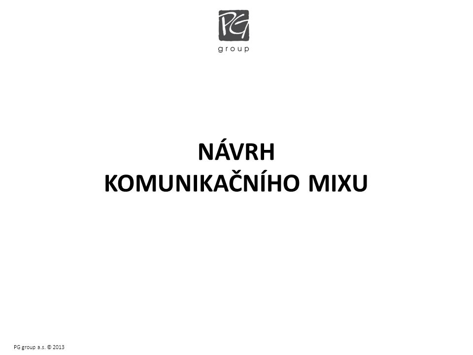 NÁVRH KOMUNIKAČNÍHO MIXU PG group a.s. © 2013