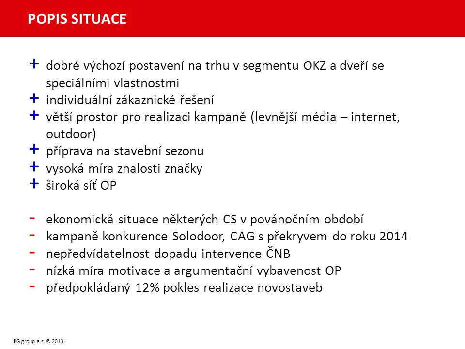 PG group a.s. © 2013 + dobré výchozí postavení na trhu v segmentu OKZ a dveří se speciálními vlastnostmi + individuální zákaznické řešení + větší pros