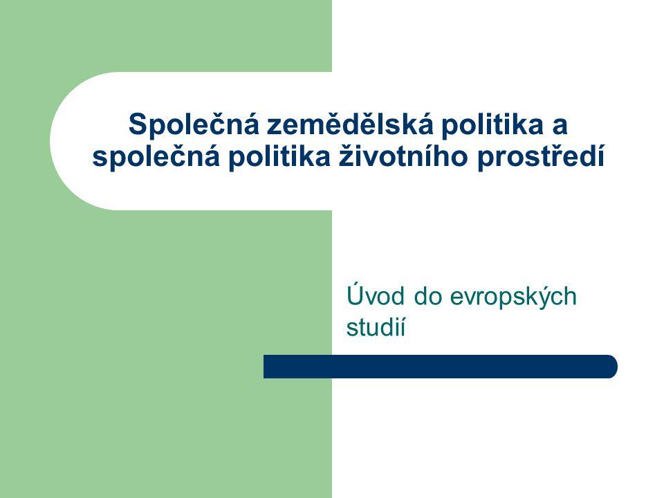 Společná zemědělská politika a společná politika životního prostředí Úvod do evropských studií