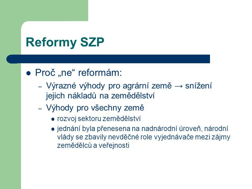 """Reformy SZP Proč """"ne"""" reformám: – Výrazné výhody pro agrární země → snížení jejich nákladů na zemědělství – Výhody pro všechny země rozvoj sektoru zem"""