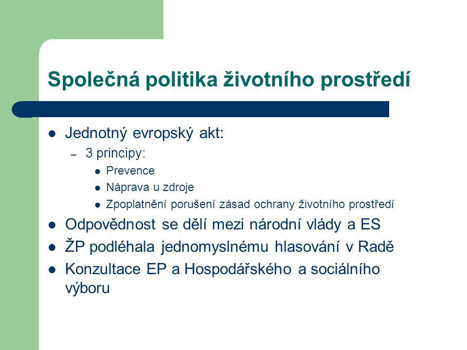 Společná politika životního prostředí Jednotný evropský akt: – 3 principy: Prevence Náprava u zdroje Zpoplatnění porušení zásad ochrany životního pros