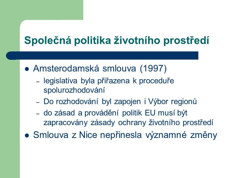 Společná politika životního prostředí Amsterodamská smlouva (1997) – legislativa byla přiřazena k proceduře spolurozhodování – Do rozhodování byl zapo