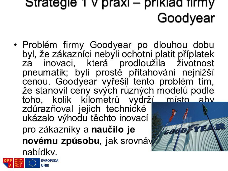 Problém firmy Goodyear po dlouhou dobu byl, že zákazníci nebyli ochotni platit příplatek za inovaci, která prodloužila životnost pneumatik; byli prost