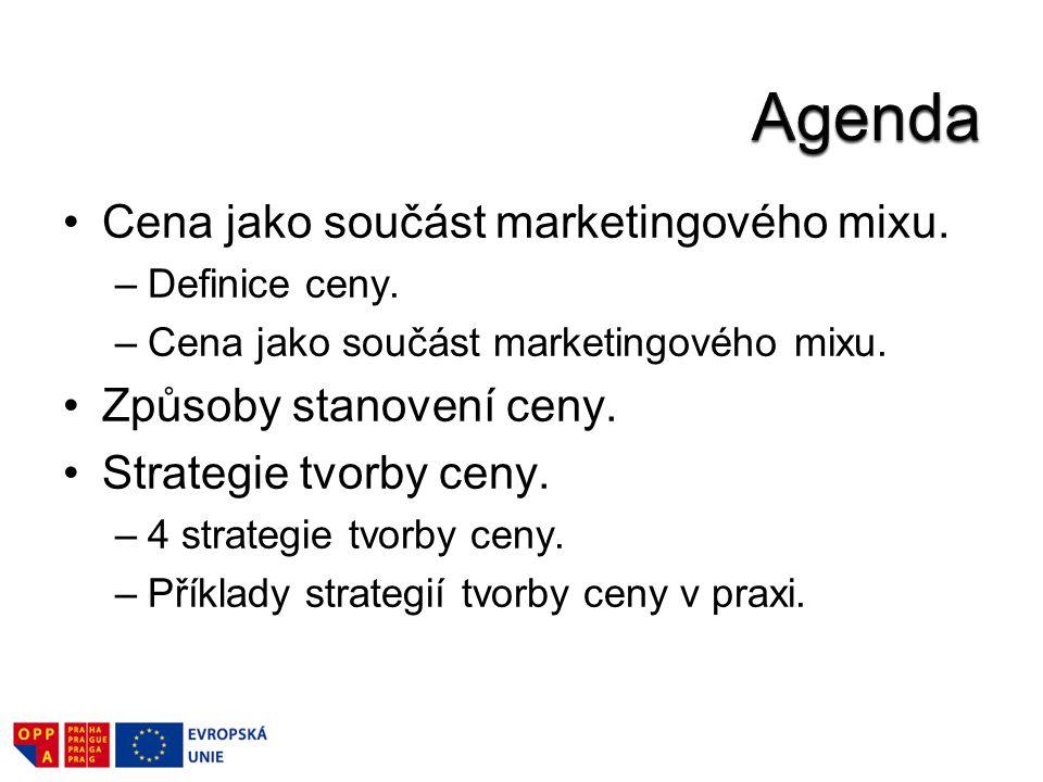 Cena jako součást marketingového mixu. –Definice ceny. –Cena jako součást marketingového mixu. Způsoby stanovení ceny. Strategie tvorby ceny. –4 strat