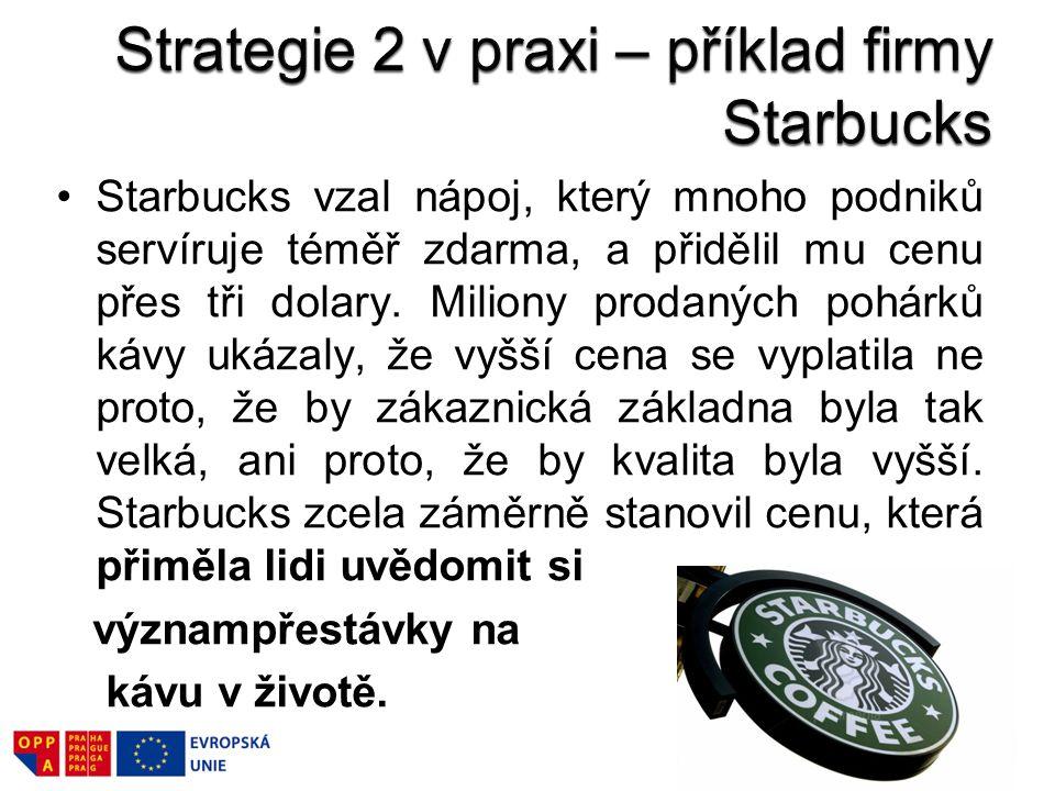 Starbucks vzal nápoj, který mnoho podniků servíruje téměř zdarma, a přidělil mu cenu přes tři dolary. Miliony prodaných pohárků kávy ukázaly, že vyšší