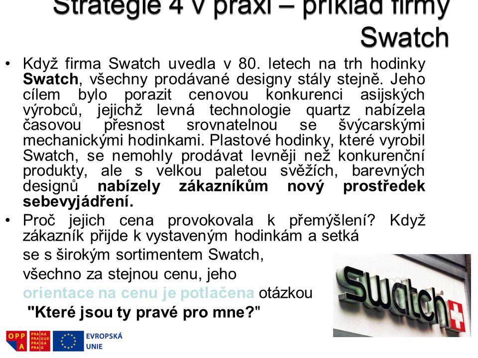 Když firma Swatch uvedla v 80. letech na trh hodinky Swatch, všechny prodávané designy stály stejně. Jeho cílem bylo porazit cenovou konkurenci asijsk