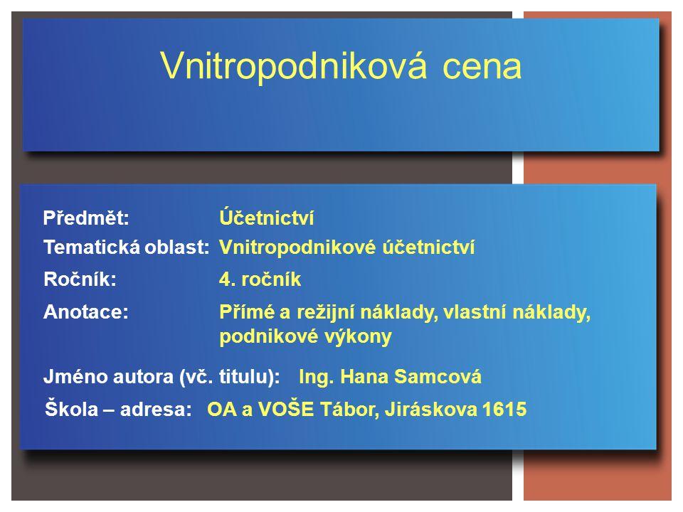 Vnitropodniková cena Jméno autora (vč. titulu): Škola – adresa: Ročník: Předmět: Anotace: 4.