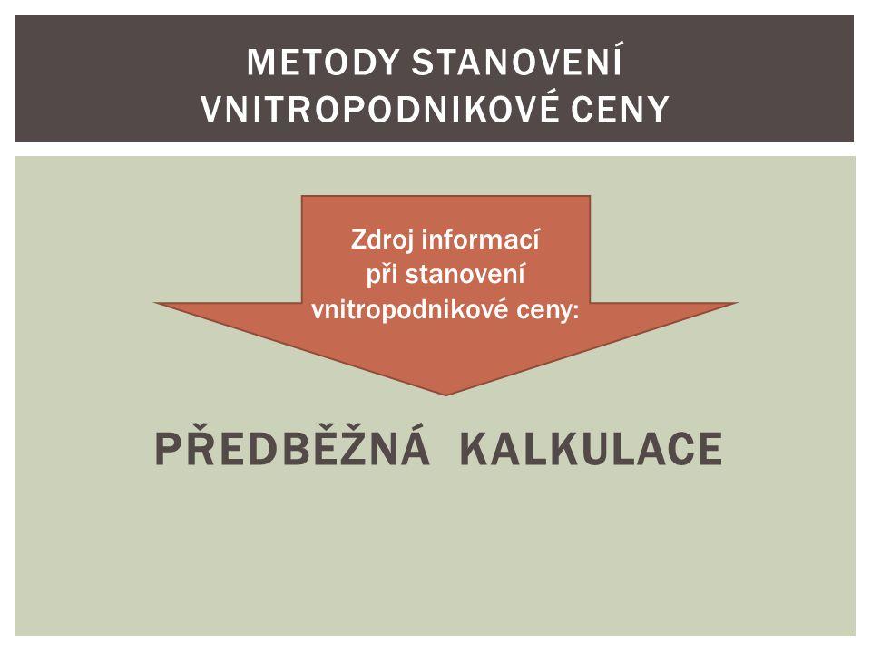 PŘEDBĚŽNÁ KALKULACE METODY STANOVENÍ VNITROPODNIKOVÉ CENY Zdroj informací při stanovení vnitropodnikové ceny:
