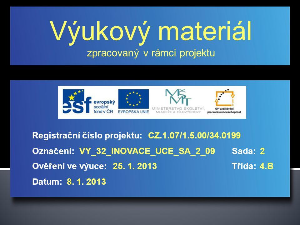 Výukový materiál zpracovaný v rámci projektu Označení:Sada: Ověření ve výuce:Třída: Datum: Registrační číslo projektu:CZ.1.07/1.5.00/34.0199 2VY_32_INOVACE_UCE_SA_2_09 25.
