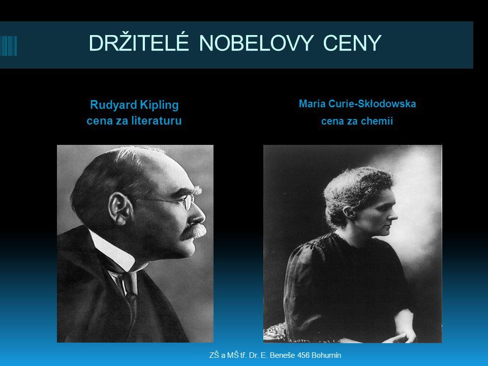DRŽITELÉ NOBELOVY CENY Rudyard Kipling cena za literaturu Maria Curie-Skłodowska cena za chemii ZŠ a MŠ tř. Dr. E. Beneše 456 Bohumín