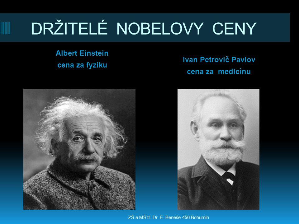 DRŽITELÉ NOBELOVY CENY Albert Einstein cena za fyziku Ivan Petrovič Pavlov cena za medicínu ZŠ a MŠ tř. Dr. E. Beneše 456 Bohumín