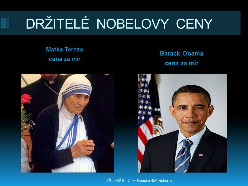 DRŽITELÉ NOBELOVY CENY Matka Tereza cena za mír Barack Obama cena za mír ZŠ a MŠ tř. Dr. E. Beneše 456 Bohumín