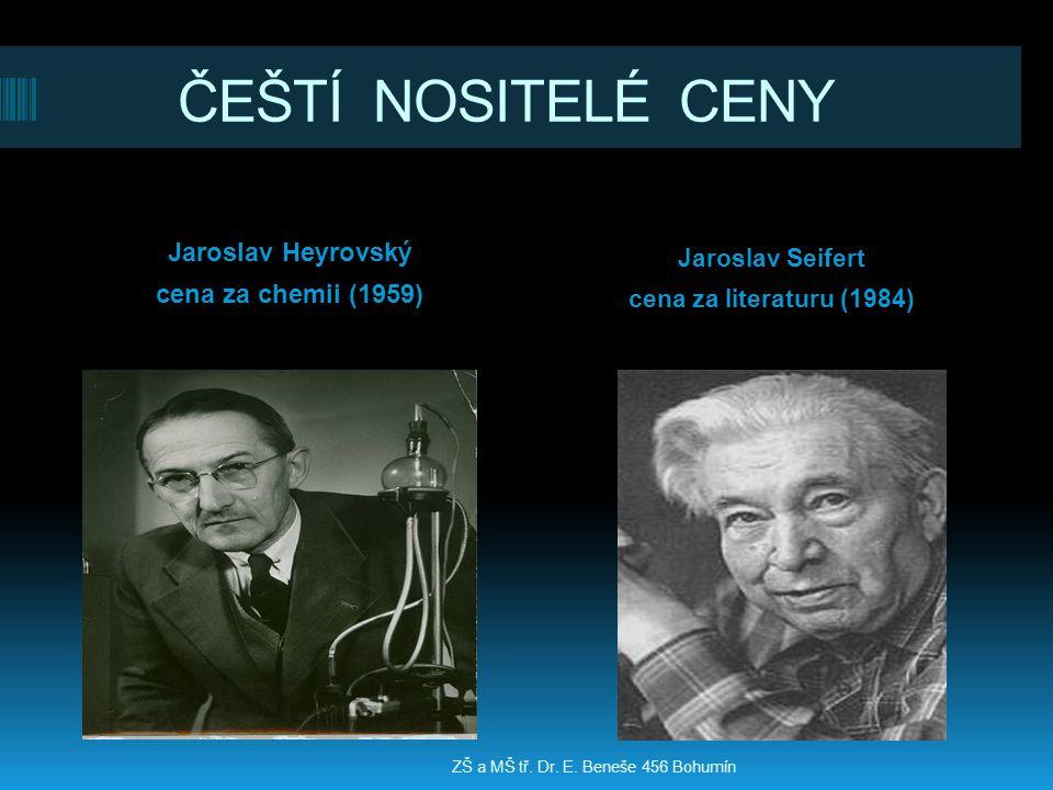 ČEŠTÍ NOSITELÉ CENY Jaroslav Heyrovský cena za chemii (1959) Jaroslav Seifert cena za literaturu (1984) ZŠ a MŠ tř. Dr. E. Beneše 456 Bohumín