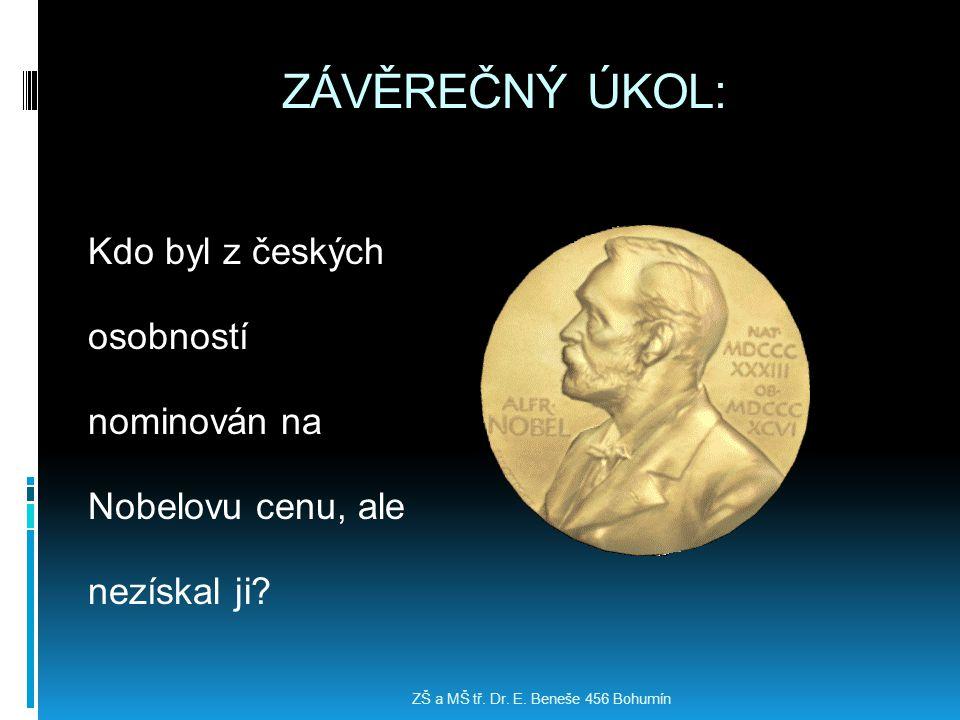 ZÁVĚREČNÝ ÚKOL: Kdo byl z českých osobností nominován na Nobelovu cenu, ale nezískal ji? ZŠ a MŠ tř. Dr. E. Beneše 456 Bohumín