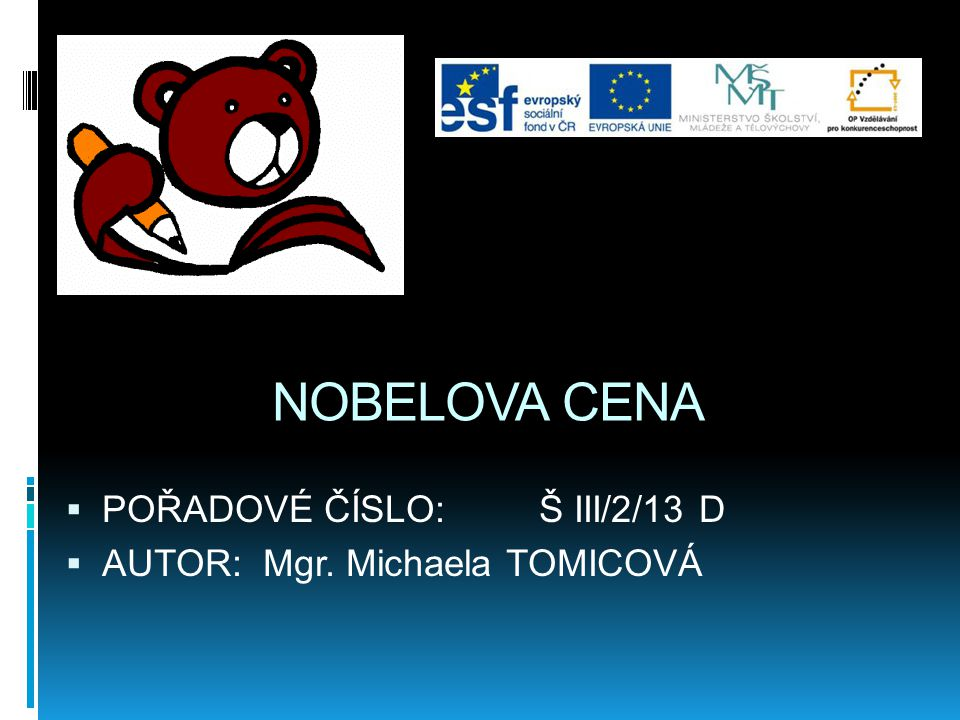 NOBELOVA CENA  POŘADOVÉ ČÍSLO: Š III/2/13 D  AUTOR: Mgr. Michaela TOMICOVÁ