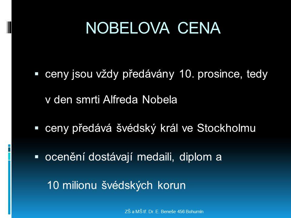 NOBELOVA CENA  ceny jsou vždy předávány 10. prosince, tedy v den smrti Alfreda Nobela  ceny předává švédský král ve Stockholmu  ocenění dostávají m
