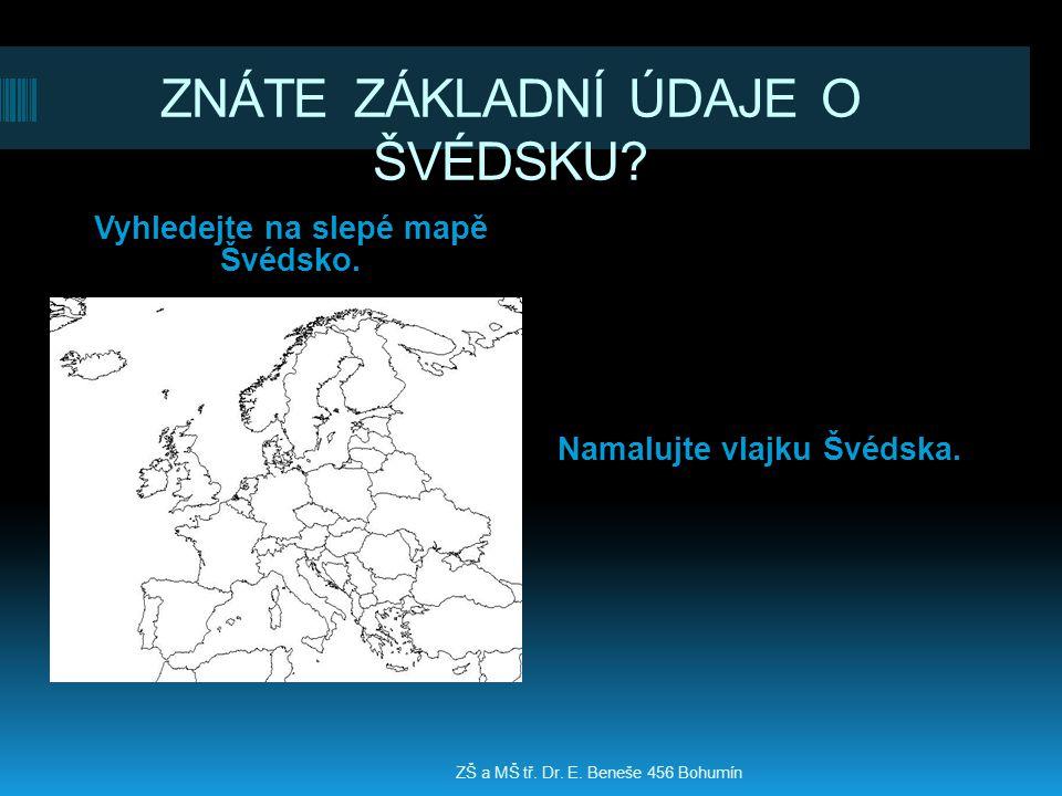ZNÁTE ZÁKLADNÍ ÚDAJE O ŠVÉDSKU? Vyhledejte na slepé mapě Švédsko. Namalujte vlajku Švédska. ZŠ a MŠ tř. Dr. E. Beneše 456 Bohumín