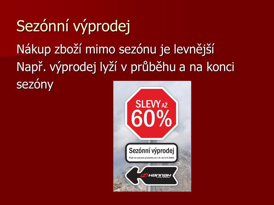 Sezónní výprodej Nákup zboží mimo sezónu je levnější Např.