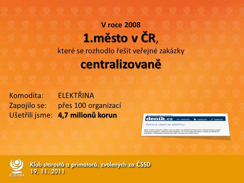 V roce 2008 1.město v ČR 1.město v ČR, které se rozhodlo řešit veřejné zakázkycentralizovaně Komodita: ELEKTŘINA Zapojilo se: přes 100 organizací 4,7
