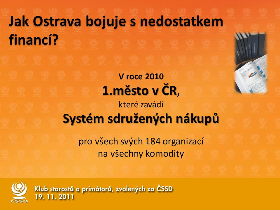 Jak Ostrava bojuje s nedostatkem financí? V roce 2010 1.město v ČR 1.město v ČR, které zavádí Systém sdružených nákupů pro všech svých 184 organizací