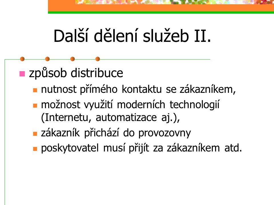 Další dělení služeb II. způsob distribuce nutnost přímého kontaktu se zákazníkem, možnost využití moderních technologií (Internetu, automatizace aj.),