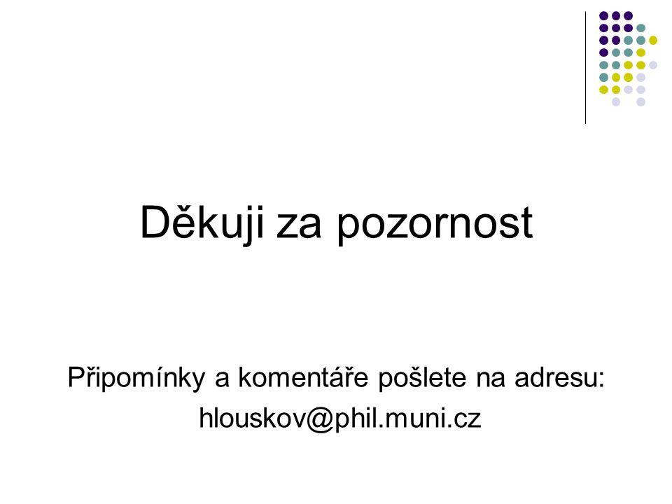 Děkuji za pozornost Připomínky a komentáře pošlete na adresu: hlouskov@phil.muni.cz