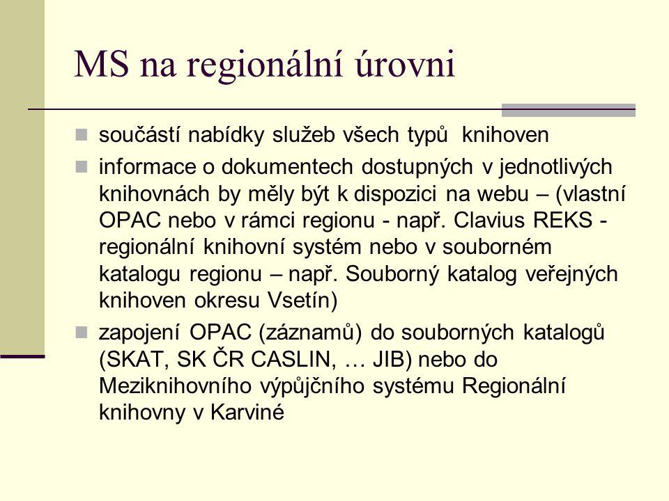 MS na regionální úrovni součástí nabídky služeb všech typů knihoven informace o dokumentech dostupných v jednotlivých knihovnách by měly být k dispozici na webu – (vlastní OPAC nebo v rámci regionu - např.