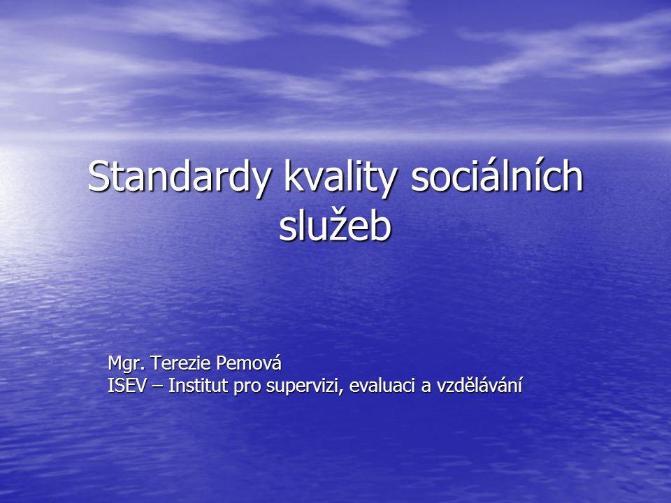 Standardy kvality sociálních služeb Mgr. Terezie Pemová ISEV – Institut pro supervizi, evaluaci a vzdělávání