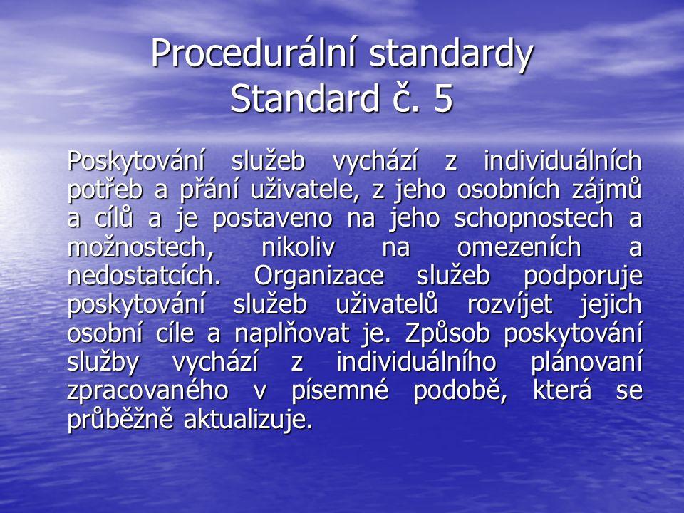 Procedurální standardy Standard č. 5 Poskytování služeb vychází z individuálních potřeb a přání uživatele, z jeho osobních zájmů a cílů a je postaveno