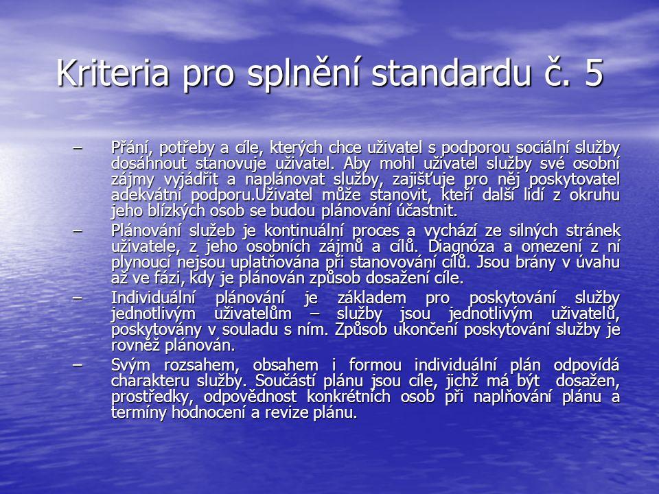Kriteria pro splnění standardu č. 5 –Přání, potřeby a cíle, kterých chce uživatel s podporou sociální služby dosáhnout stanovuje uživatel. Aby mohl už