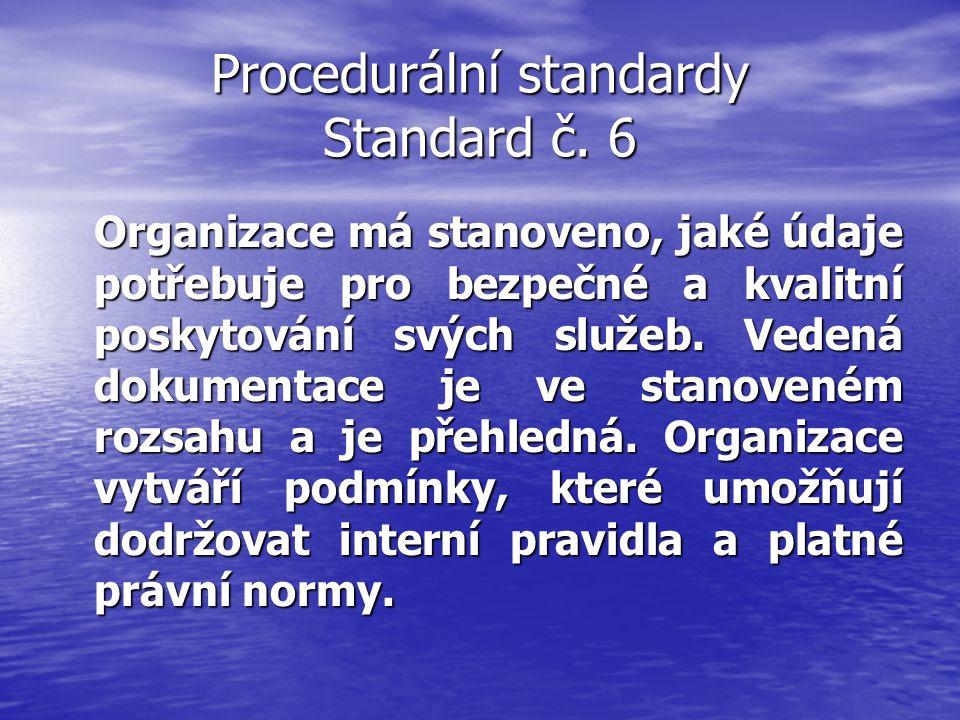 Procedurální standardy Standard č. 6 Organizace má stanoveno, jaké údaje potřebuje pro bezpečné a kvalitní poskytování svých služeb. Vedená dokumentac