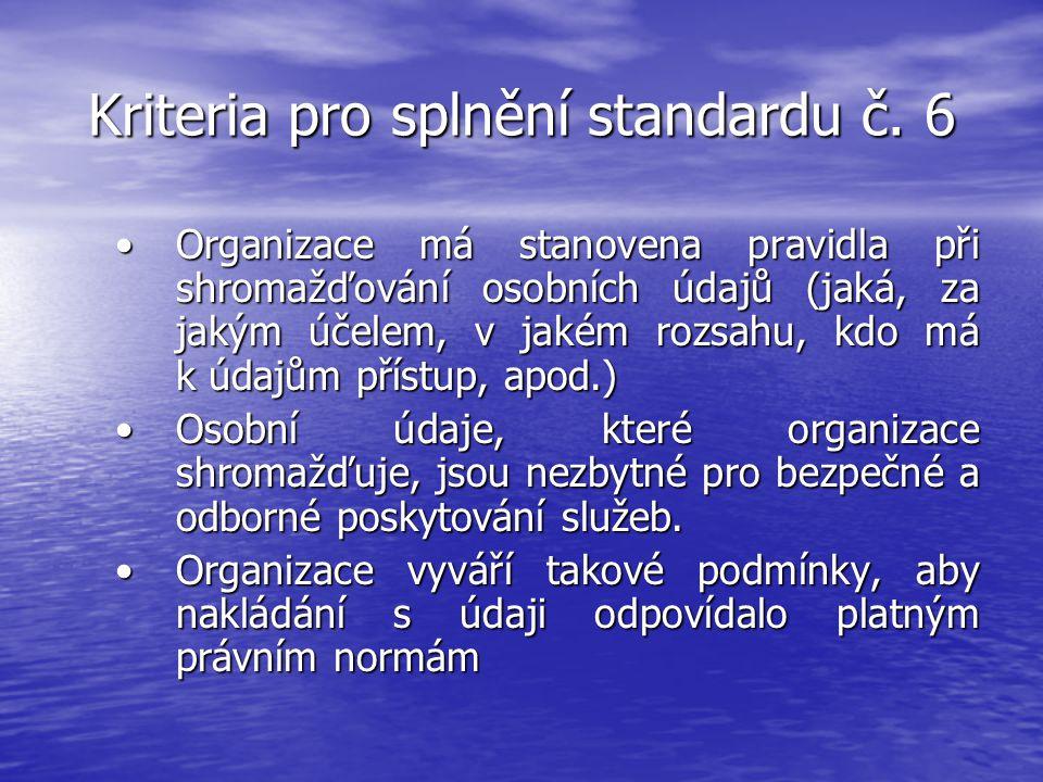 Kriteria pro splnění standardu č. 6 Organizace má stanovena pravidla při shromažďování osobních údajů (jaká, za jakým účelem, v jakém rozsahu, kdo má