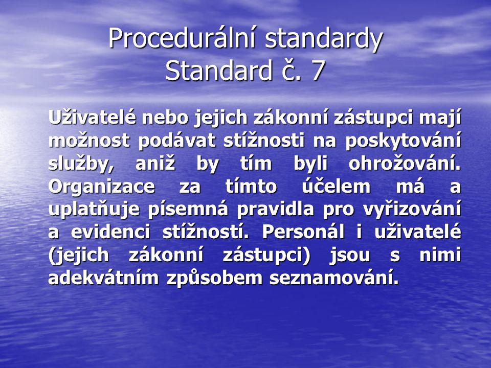 Procedurální standardy Standard č. 7 Uživatelé nebo jejich zákonní zástupci mají možnost podávat stížnosti na poskytování služby, aniž by tím byli ohr