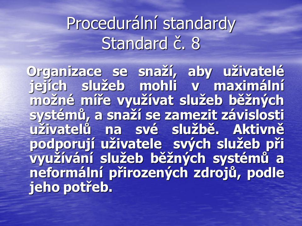 Procedurální standardy Standard č. 8 Organizace se snaží, aby uživatelé jejích služeb mohli v maximální možné míře využívat služeb běžných systémů, a