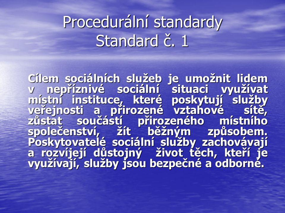 Procedurální standardy Standard č. 1 Cílem sociálních služeb je umožnit lidem v nepříznivé sociální situaci využívat místní instituce, které poskytují