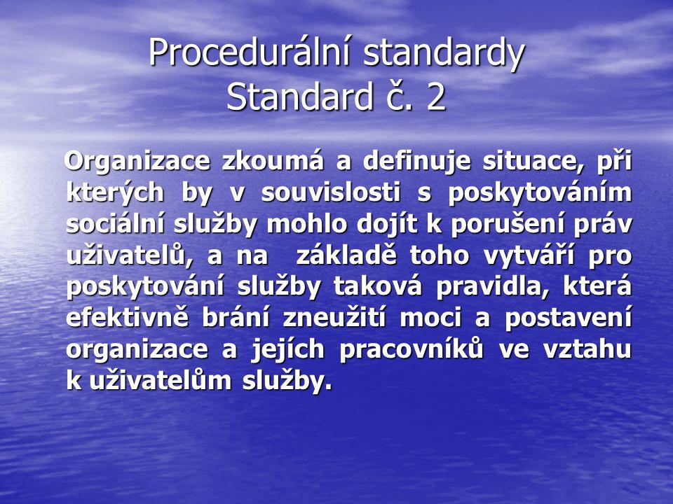 Procedurální standardy Standard č. 2 Organizace zkoumá a definuje situace, při kterých by v souvislosti s poskytováním sociální služby mohlo dojít k p