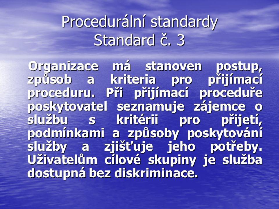 Procedurální standardy Standard č. 3 Organizace má stanoven postup, způsob a kriteria pro přijímací proceduru. Při přijímací proceduře poskytovatel se