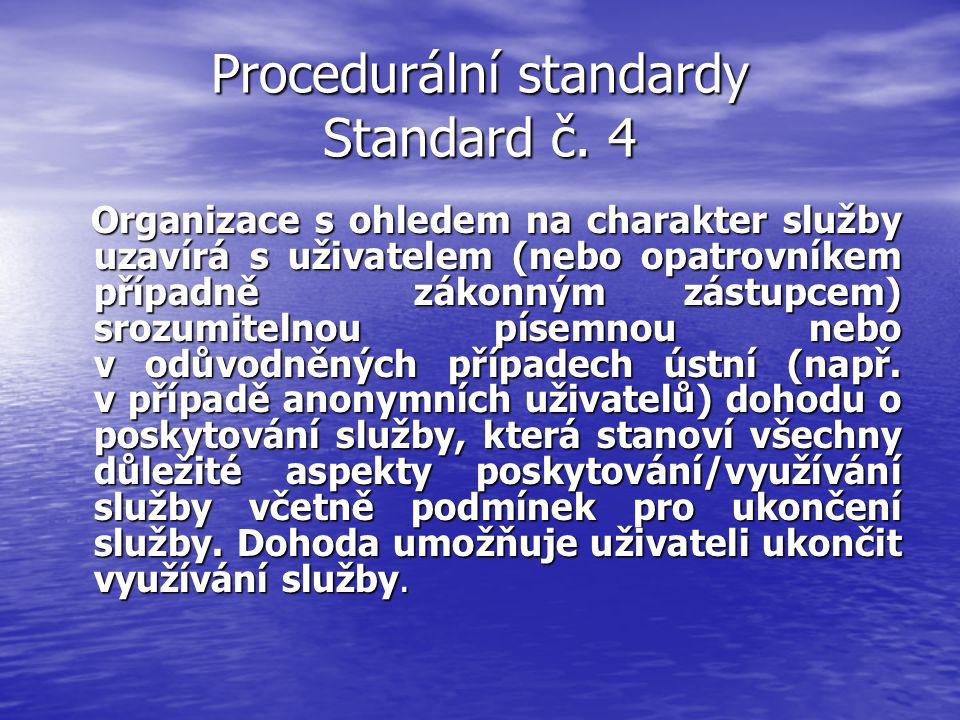 Procedurální standardy Standard č. 4 Organizace s ohledem na charakter služby uzavírá s uživatelem (nebo opatrovníkem případně zákonným zástupcem) sro