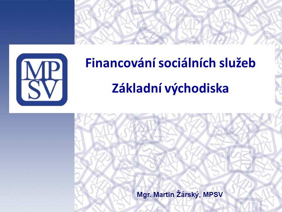 Financování sociálních služeb Základní východiska Mgr. Martin Žárský, MPSV