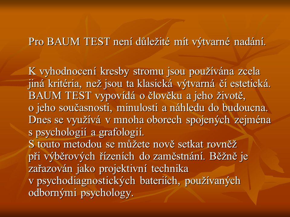 Pro BAUM TEST není důležité mít výtvarné nadání. Pro BAUM TEST není důležité mít výtvarné nadání. K vyhodnocení kresby stromu jsou používána zcela jin