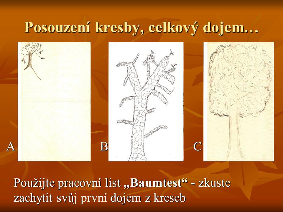 """Posouzení kresby, celkový dojem… A B C A B C Použijte pracovní list """"Baumtest"""" - zkuste zachytit svů dojem z kreseb Použijte pracovní list """"Baumtest"""""""