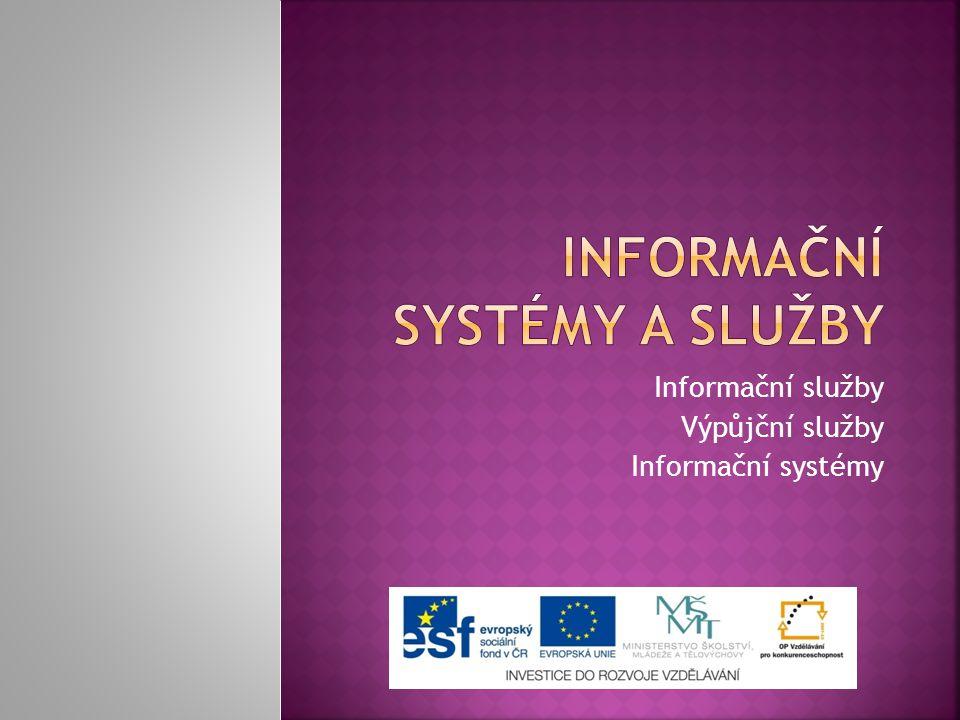 Informační služby Výpůjční služby Informační systémy