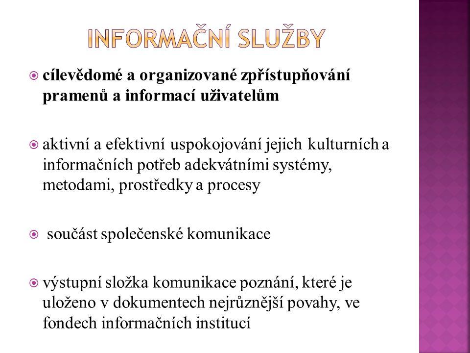  cílevědomé a organizované zpřístupňování pramenů a informací uživatelům  aktivní a efektivní uspokojování jejich kulturních a informačních potřeb adekvátními systémy, metodami, prostředky a procesy  součást společenské komunikace  výstupní složka komunikace poznání, které je uloženo v dokumentech nejrůznější povahy, ve fondech informačních institucí