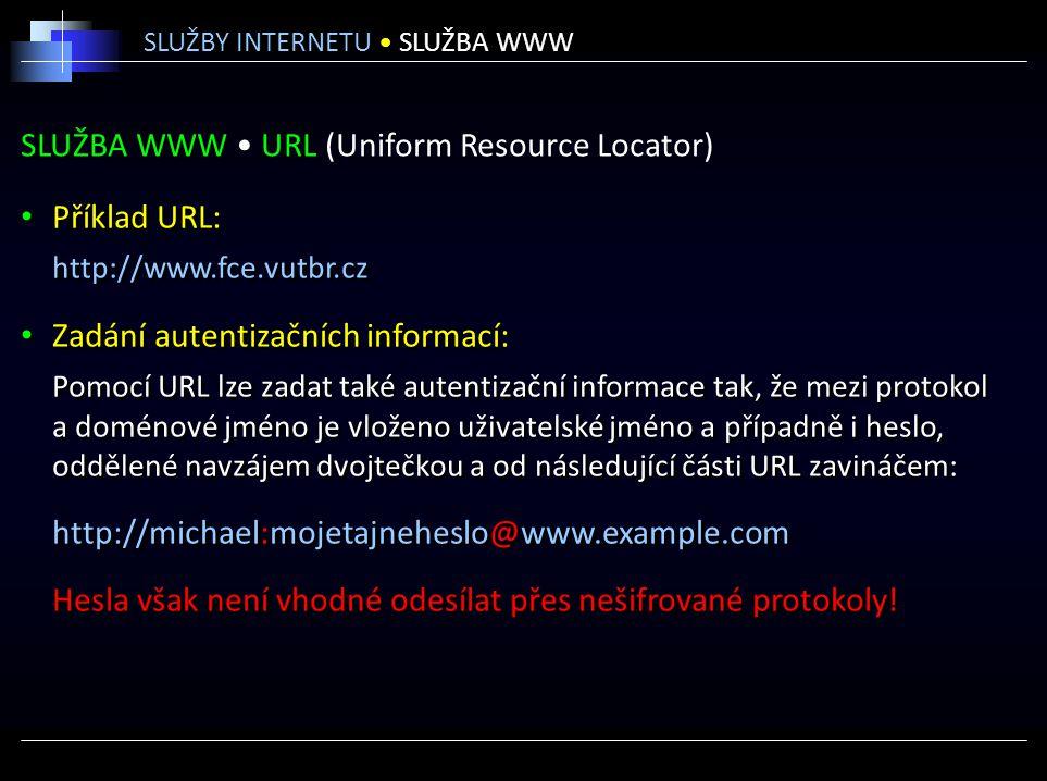 SLUŽBA WWW URL (Uniform Resource Locator) Příklad URL: http://www.fce.vutbr.cz Zadání autentizačních informací: Pomocí URL lze zadat také autentizační