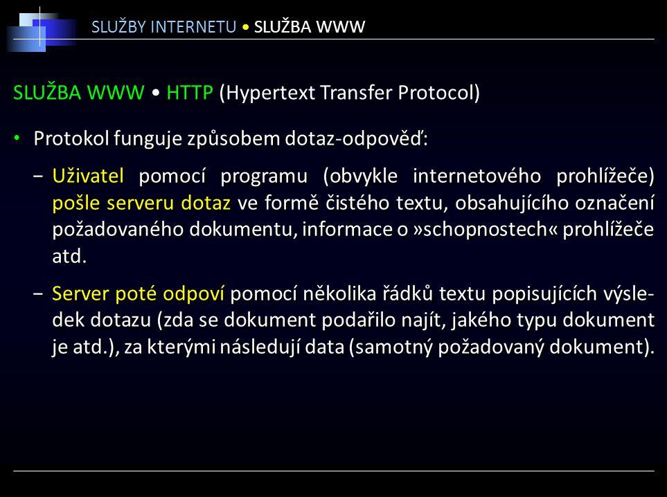 SLUŽBA WWW HTTP (Hypertext Transfer Protocol) Protokol funguje způsobem dotaz-odpověď: −Uživatel pomocí programu (obvykle internetového prohlížeče) po