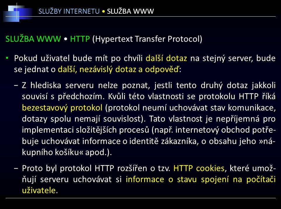 SLUŽBA WWW HTTP (Hypertext Transfer Protocol) Pokud uživatel bude mít po chvíli další dotaz na stejný server, bude se jednat o další, nezávislý dotaz