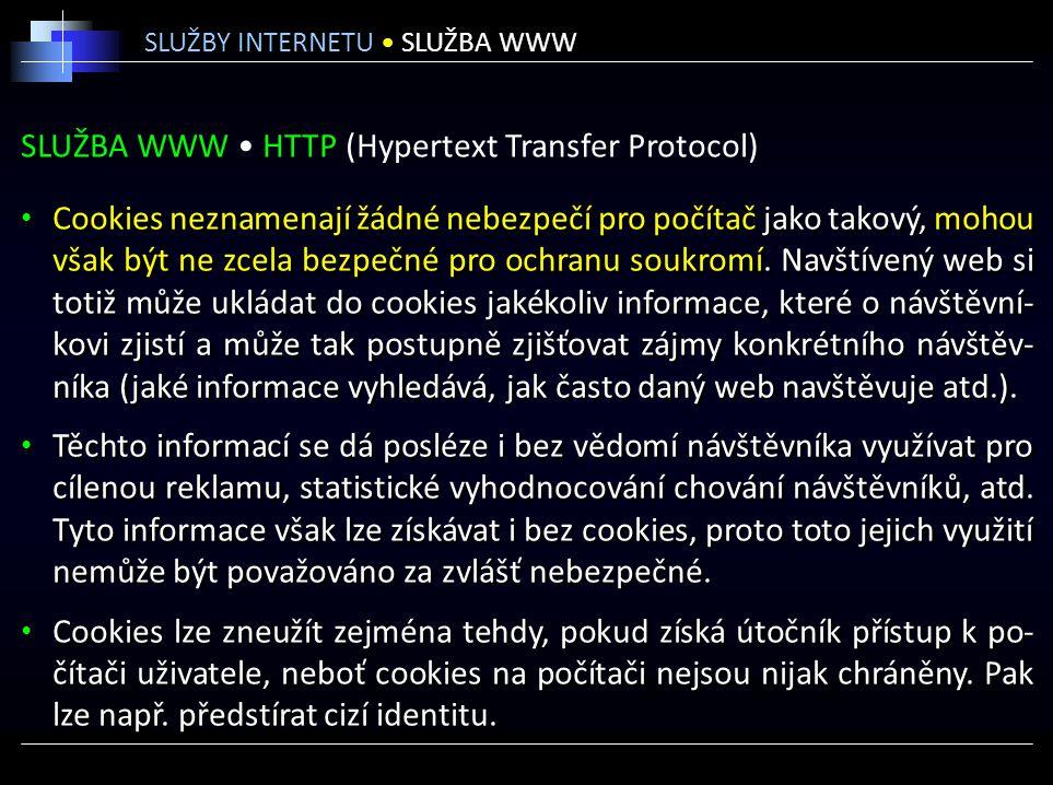 SLUŽBA WWW HTTP (Hypertext Transfer Protocol) Cookies neznamenají žádné nebezpečí pro počítač jako takový, mohou však být ne zcela bezpečné pro ochran